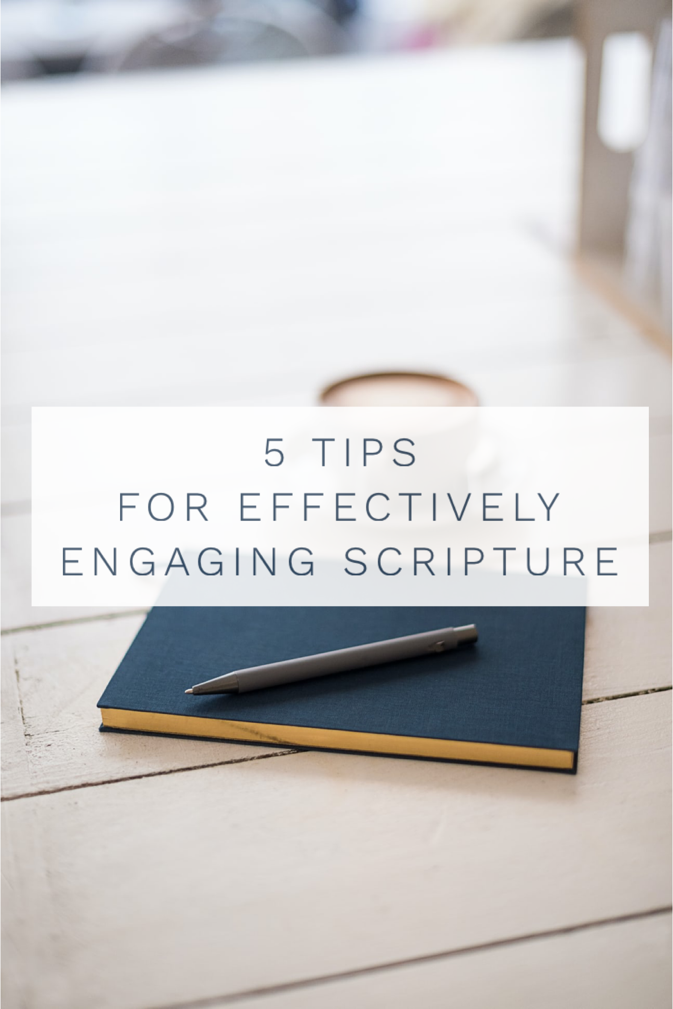 5 Tips for Effectively Engaging Scripture